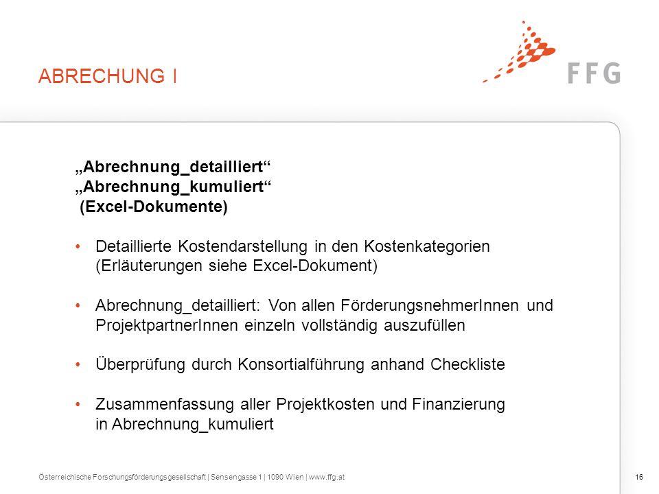 "ABRECHUNG I Österreichische Forschungsförderungsgesellschaft | Sensengasse 1 | 1090 Wien | www.ffg.at16 ""Abrechnung_detailliert"" ""Abrechnung_kumuliert"