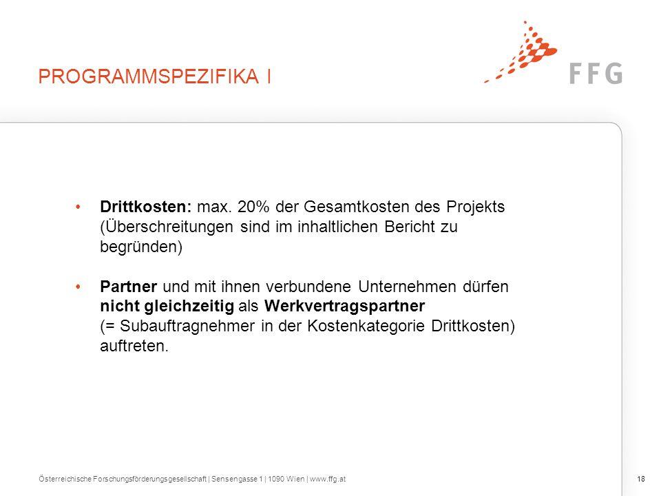PROGRAMMSPEZIFIKA I Österreichische Forschungsförderungsgesellschaft | Sensengasse 1 | 1090 Wien | www.ffg.at18 Drittkosten: max. 20% der Gesamtkosten