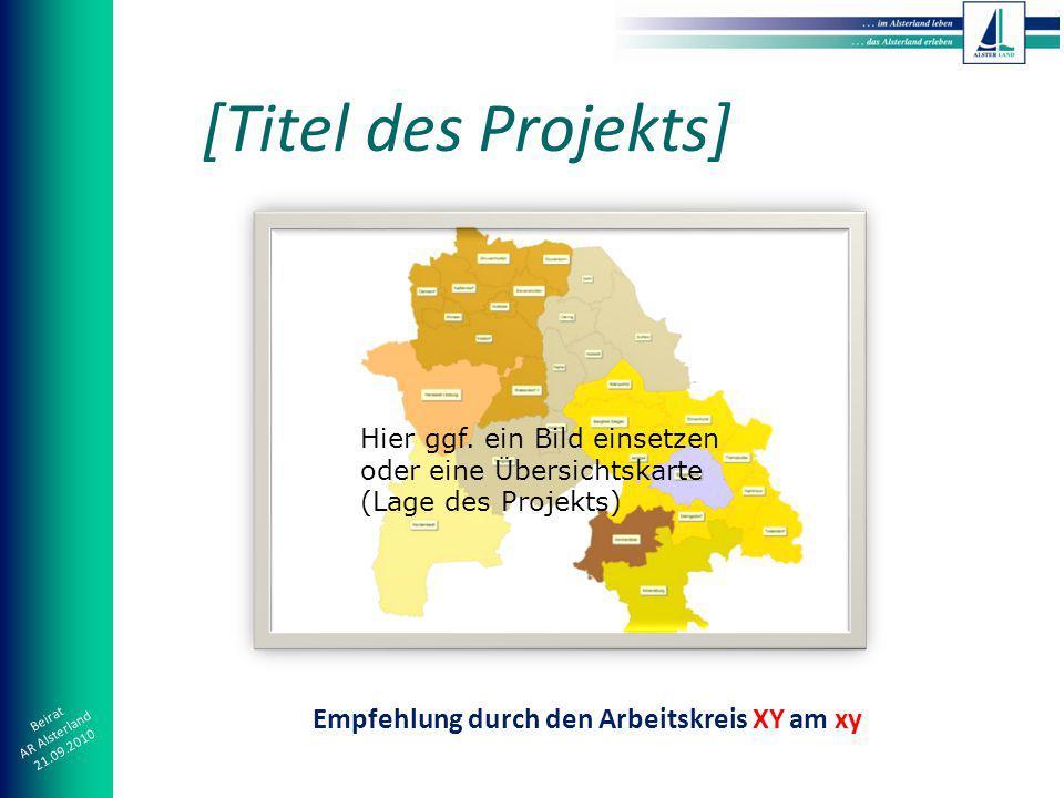 Beirat AR Alsterland 21.09.2010 [Titel des Projekts] Empfehlung durch den Arbeitskreis XY am xy Hier ggf.