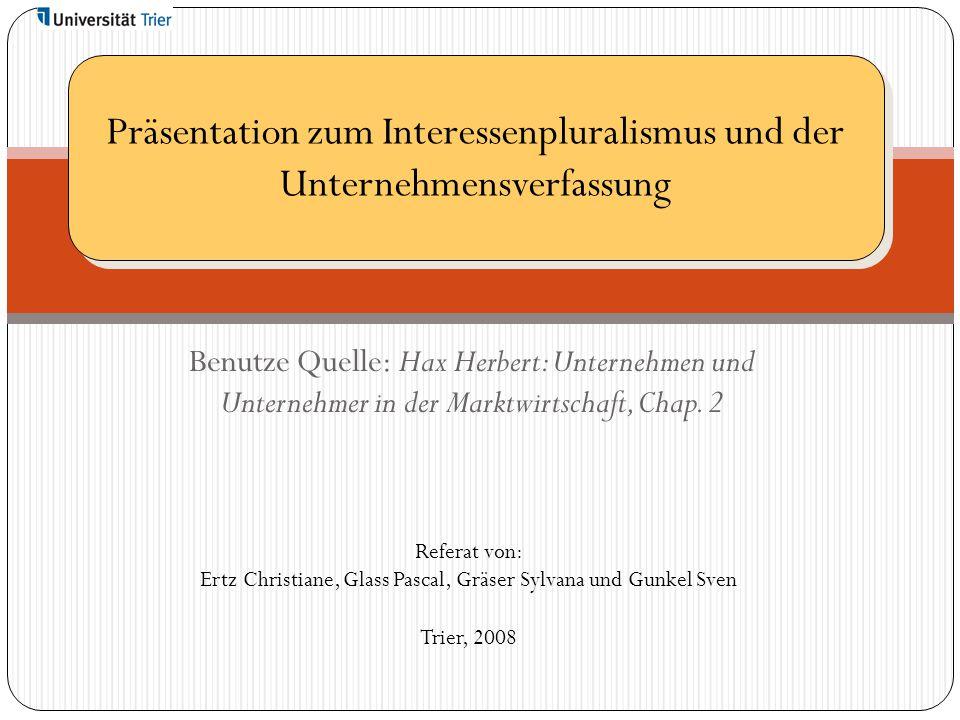 Benutze Quelle: Hax Herbert: Unternehmen und Unternehmer in der Marktwirtschaft, Chap. 2 Präsentation zum Interessenpluralismus und der Unternehmensve