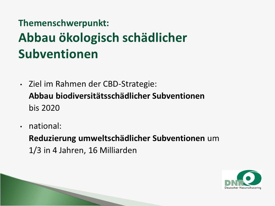 Themenschwerpunkt: Abbau ökologisch schädlicher Subventionen Ziel im Rahmen der CBD-Strategie: Abbau biodiversitätsschädlicher Subventionen bis 2020 n