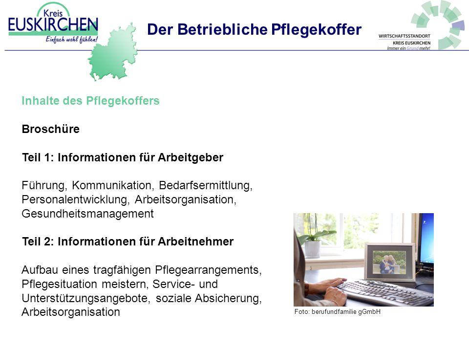 Der Betriebliche Pflegekoffer Inhalte des Pflegekoffers Broschüre Teil 1: Informationen für Arbeitgeber Führung, Kommunikation, Bedarfsermittlung, Per