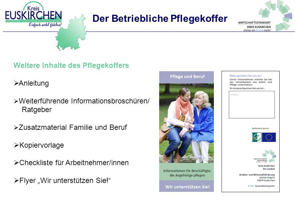 Der Betriebliche Pflegekoffer Weitere Inhalte des Pflegekoffers  Anleitung  Weiterführende Informationsbroschüren/ Ratgeber  Zusatzmaterial Familie