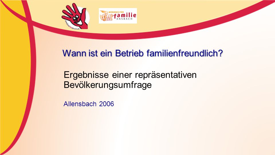 Ergebnisse einer repräsentativen Bevölkerungsumfrage Allensbach 2006 Wann ist ein Betrieb familienfreundlich?