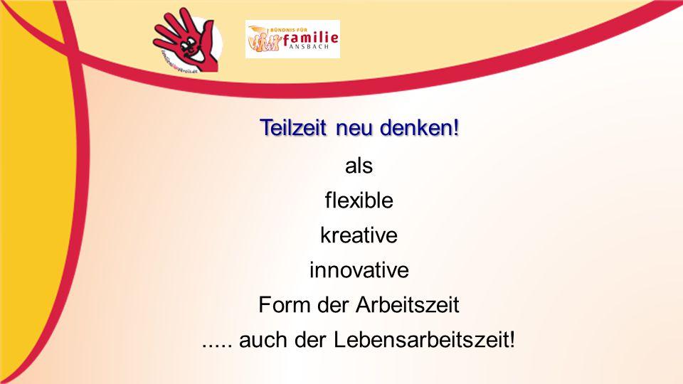 als flexible kreative innovative Form der Arbeitszeit.....