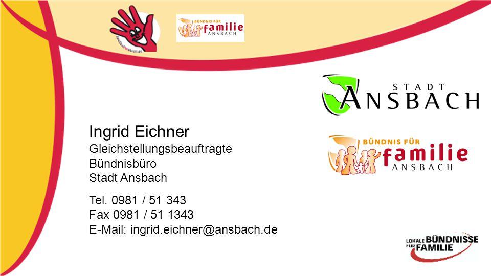 Ingrid Eichner Gleichstellungsbeauftragte Bündnisbüro Stadt Ansbach Tel.