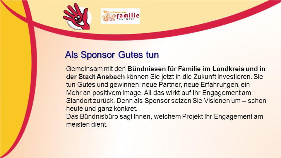 Als Sponsor Gutes tun Gemeinsam mit den Bündnissen für Familie im Landkreis und in der Stadt Ansbach können Sie jetzt in die Zukunft investieren.