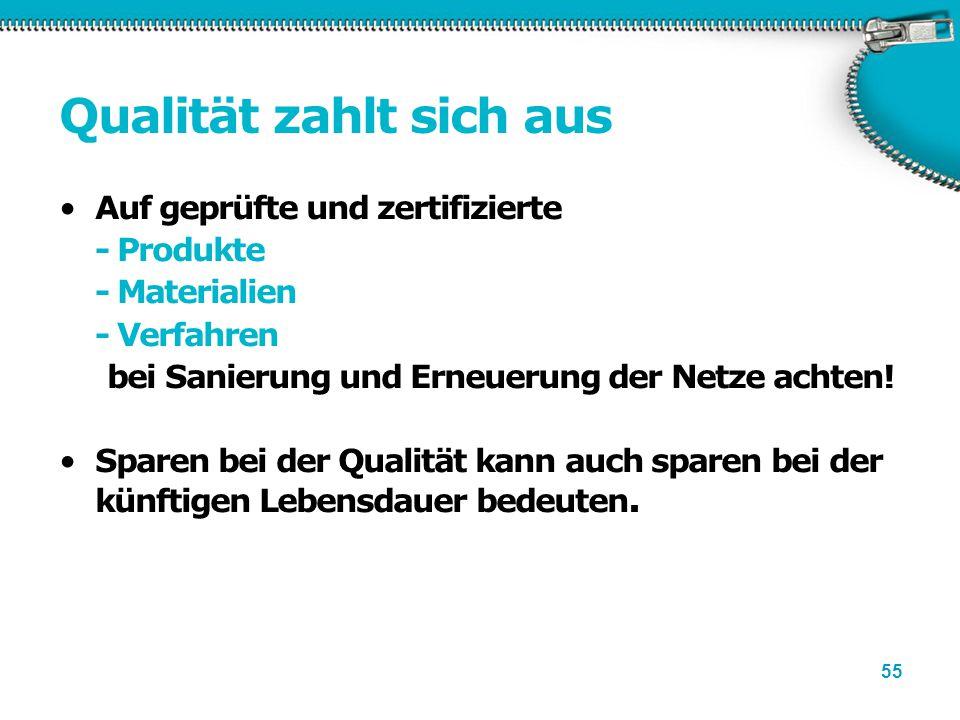 55 Qualität zahlt sich aus Auf geprüfte und zertifizierte - Produkte - Materialien - Verfahren bei Sanierung und Erneuerung der Netze achten! Sparen b