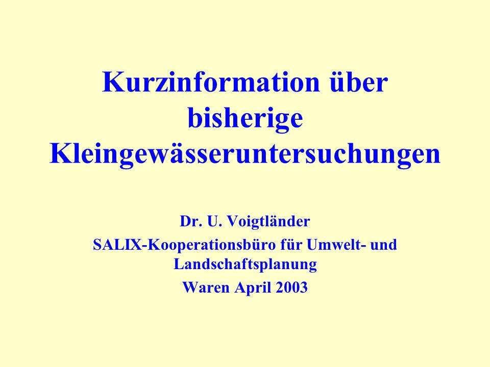 Kurzinformation über bisherige Kleingewässeruntersuchungen Dr. U. Voigtländer SALIX-Kooperationsbüro für Umwelt- und Landschaftsplanung Waren April 20