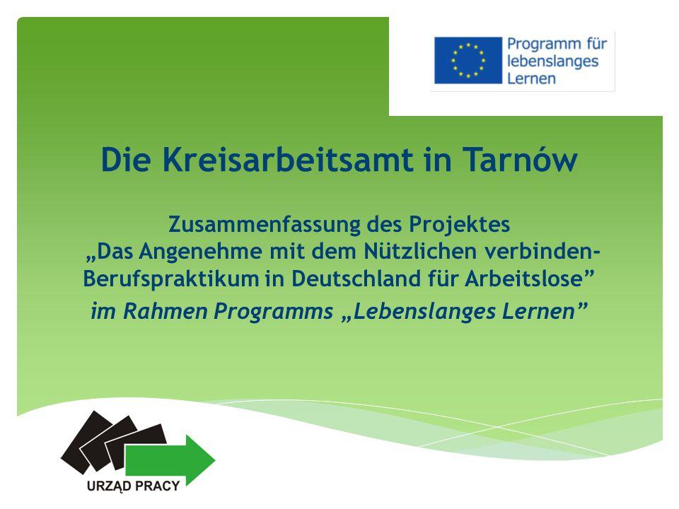 """Die Kreisarbeitsamt in Tarnów Zusammenfassung des Projektes """"Das Angenehme mit dem Nützlichen verbinden- Berufspraktikum in Deutschland für Arbeitslos"""