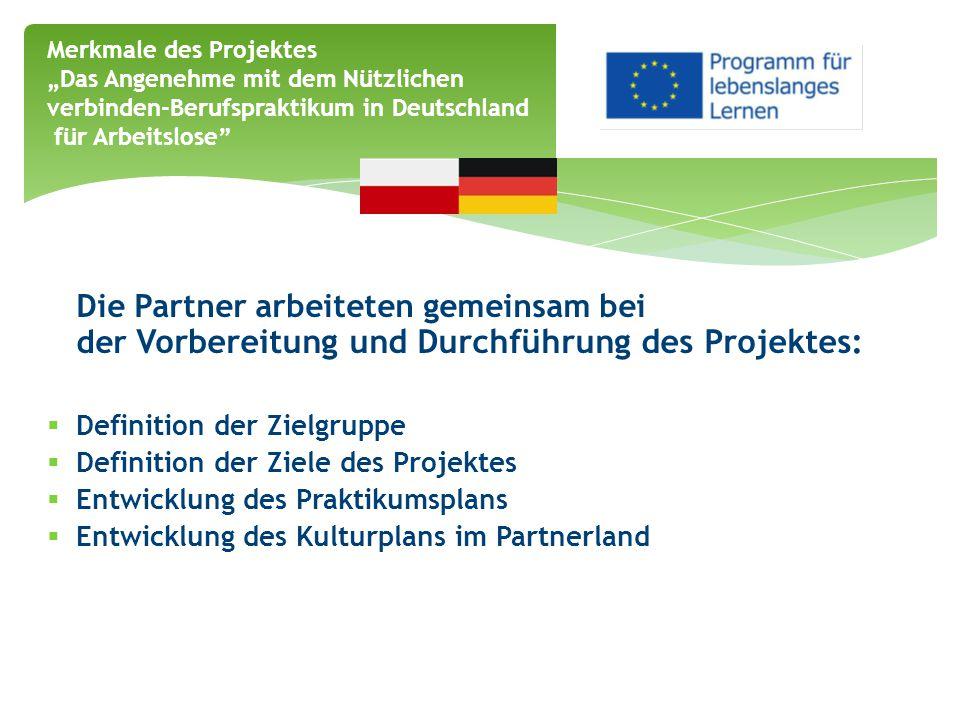 Die Partner arbeiteten gemeinsam bei der Vorbereitung und Durchführung des Projektes:  Definition der Zielgruppe  Definition der Ziele des Projektes