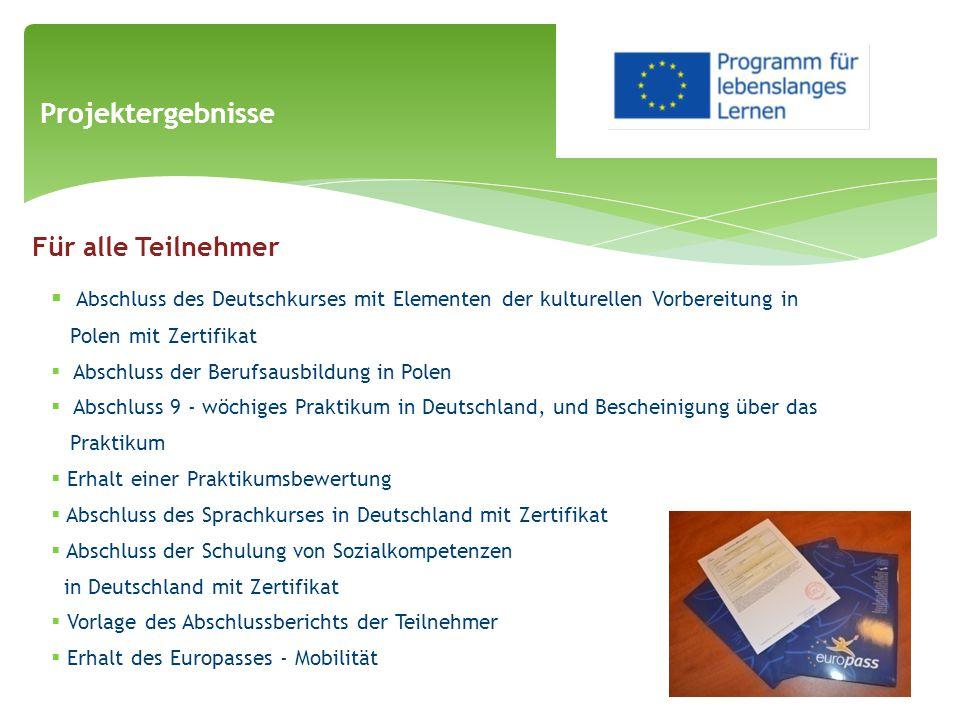  Abschluss des Deutschkurses mit Elementen der kulturellen Vorbereitung in Polen mit Zertifikat  Abschluss der Berufsausbildung in Polen  Abschluss