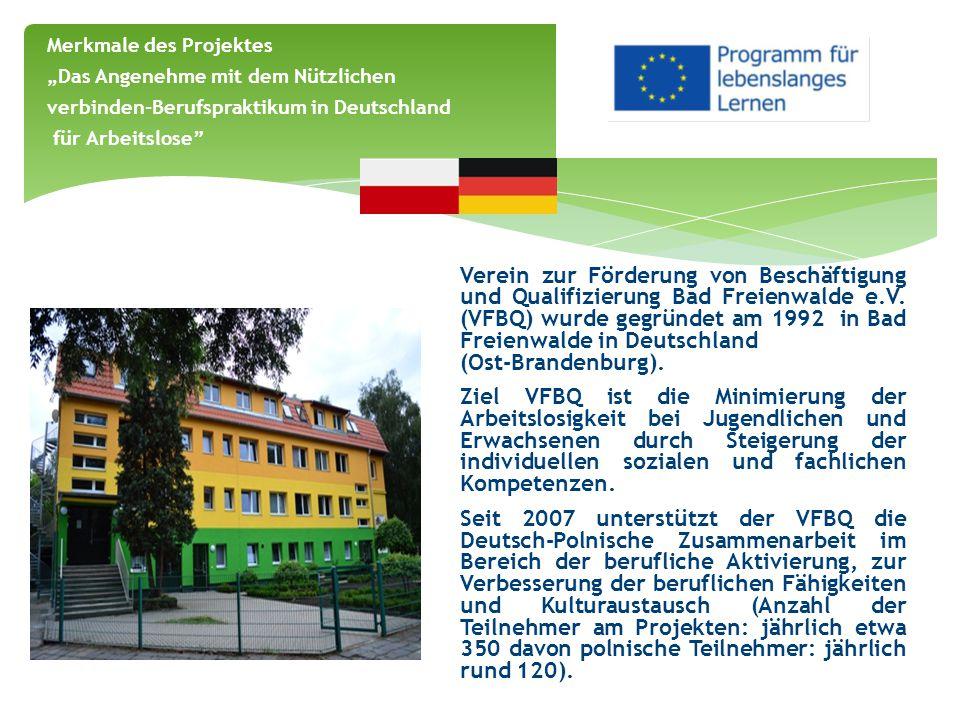 """Die Partner arbeiteten gemeinsam bei der Vorbereitung und Durchführung des Projektes:  Definition der Zielgruppe  Definition der Ziele des Projektes  Entwicklung des Praktikumsplans  Entwicklung des Kulturplans im Partnerland Merkmale des Projektes """"Das Angenehme mit dem Nützlichen verbinden-Berufspraktikum in Deutschland für Arbeitslose"""