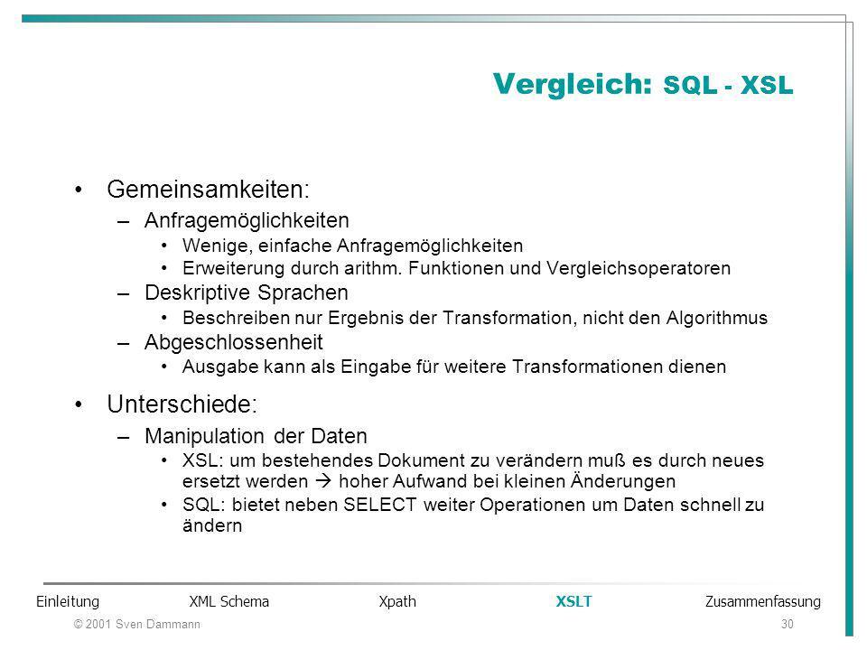 © 2001 Sven Dammann30 Vergleich: SQL - XSL Gemeinsamkeiten: –Anfragemöglichkeiten Wenige, einfache Anfragemöglichkeiten Erweiterung durch arithm.