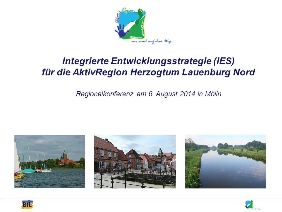 Integrierte Entwicklungsstrategie (IES) für die AktivRegion Herzogtum Lauenburg Nord Regionalkonferenz am 6. August 2014 in Mölln