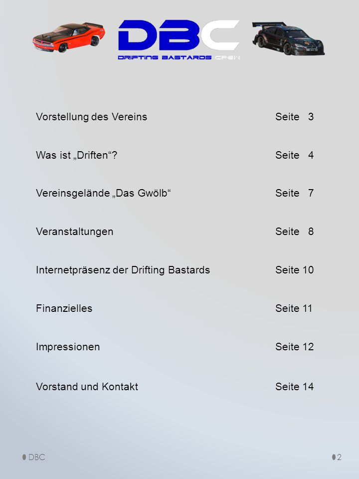 """Vorstellung des VereinsSeite 3 Was ist """"Driften""""?Seite 4 Vereinsgelände """"Das Gwölb""""Seite 7 VeranstaltungenSeite 8 Internetpräsenz der Drifting Bastard"""