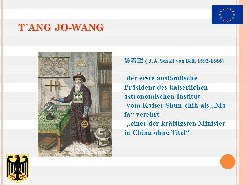 T´ANG JO-WANG 汤若望 ( J. A. Schall von Bell, 1592-1666) -der erste ausländische Präsident des kaiserlichen astronomischen Institut -vom Kaiser Shun-chih