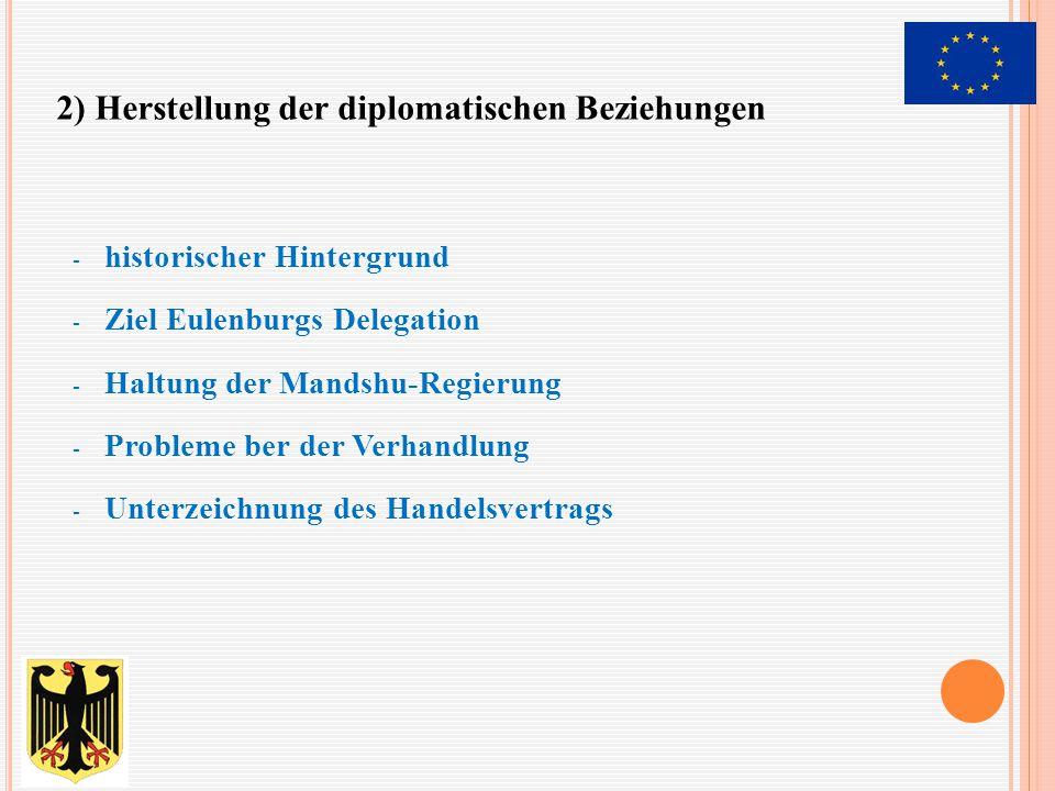- historischer Hintergrund - Ziel Eulenburgs Delegation - Haltung der Mandshu-Regierung - Probleme ber der Verhandlung - Unterzeichnung des Handelsver