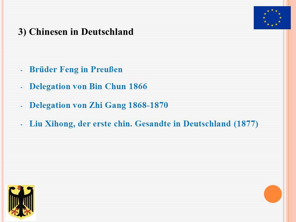 - Brüder Feng in Preußen - Delegation von Bin Chun 1866 - Delegation von Zhi Gang 1868-1870 - Liu Xihong, der erste chin. Gesandte in Deutschland (187