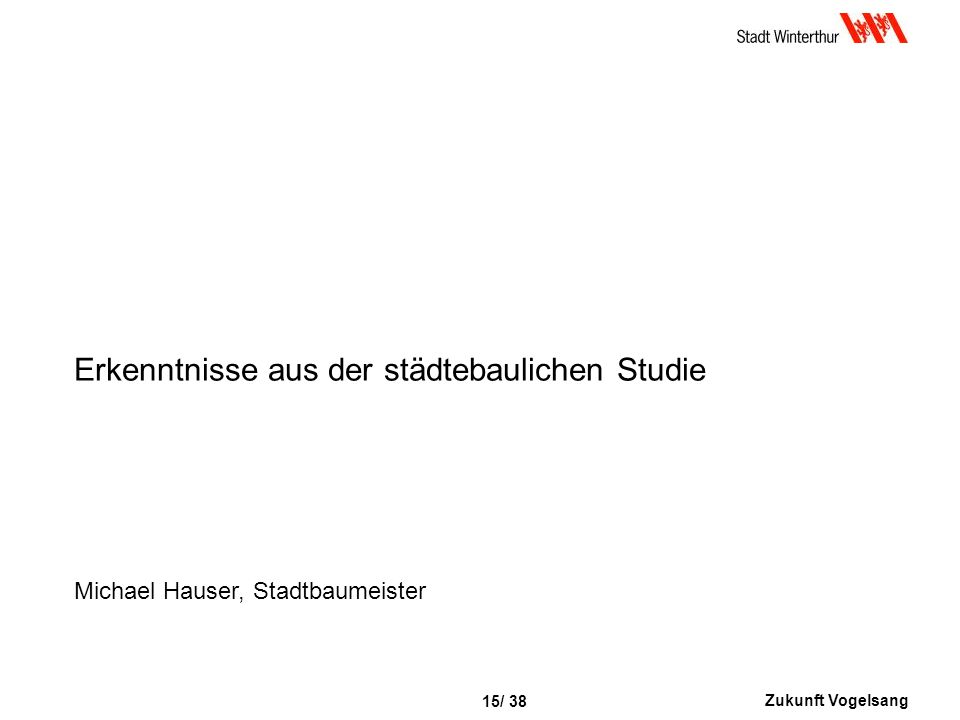 Zukunft Vogelsang 15/ 38 Erkenntnisse aus der städtebaulichen Studie Michael Hauser, Stadtbaumeister