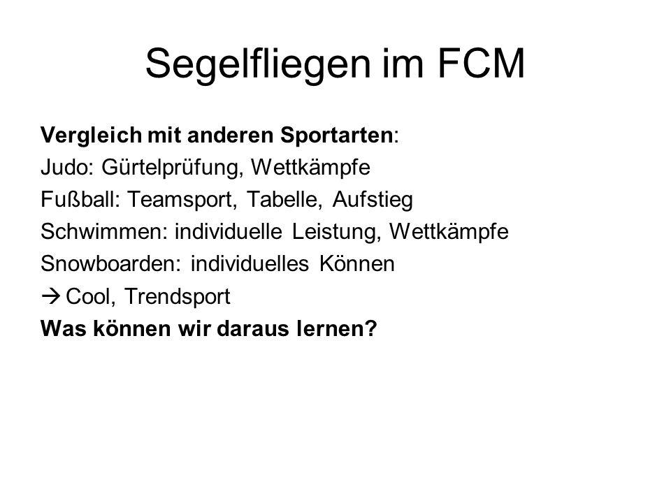 Segelfliegen im FCM Vergleich mit anderen Sportarten: Judo: Gürtelprüfung, Wettkämpfe Fußball: Teamsport, Tabelle, Aufstieg Schwimmen: individuelle Le