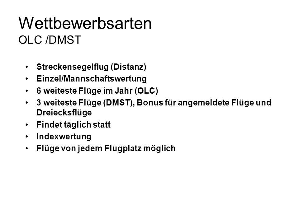 Wettbewerbsarten OLC /DMST Streckensegelflug (Distanz) Einzel/Mannschaftswertung 6 weiteste Flüge im Jahr (OLC) 3 weiteste Flüge (DMST), Bonus für ang