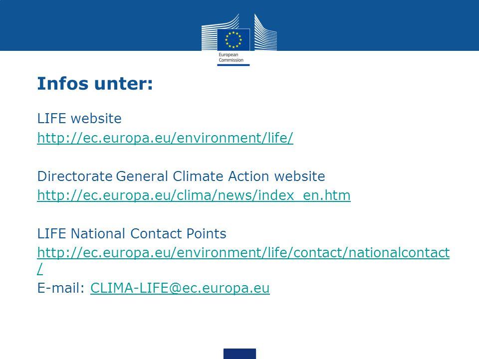 Infos unter: LIFE website http://ec.europa.eu/environment/life/ Directorate General Climate Action website http://ec.europa.eu/clima/news/index_en.htm LIFE National Contact Points http://ec.europa.eu/environment/life/contact/nationalcontact / E-mail: CLIMA-LIFE@ec.europa.euCLIMA-LIFE@ec.europa.eu