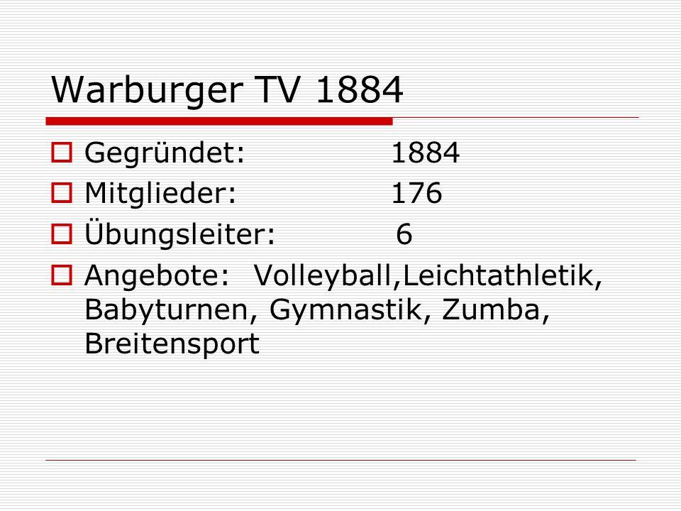 Warburger TV 1884  Gegründet: 1884  Mitglieder:176  Übungsleiter: 6  Angebote:Volleyball,Leichtathletik, Babyturnen, Gymnastik, Zumba, Breitensport