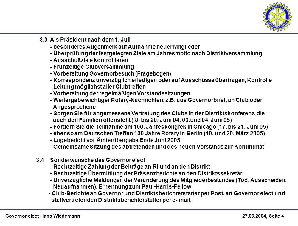 Governor elect Hans Wiedemann 27.03.2004, Seite 4 3.3 Als Präsident nach dem 1. Juli - besonderes Augenmerk auf Aufnahme neuer Mitglieder - Überprüfun