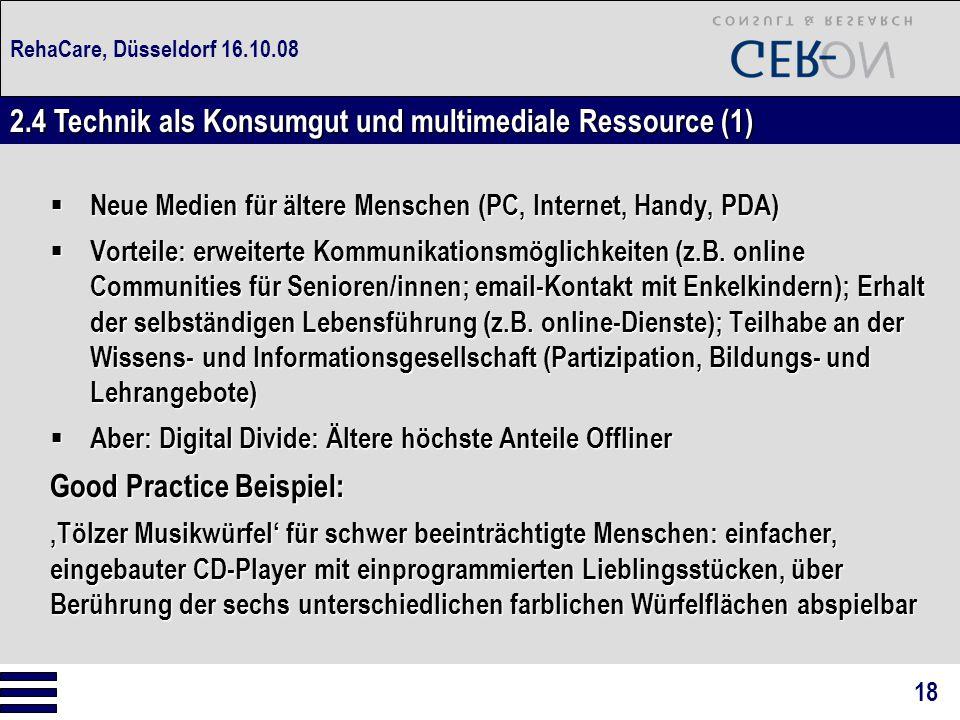 RehaCare, Düsseldorf 16.10.08  Neue Medien für ältere Menschen (PC, Internet, Handy, PDA)  Vorteile: erweiterte Kommunikationsmöglichkeiten (z.B. on