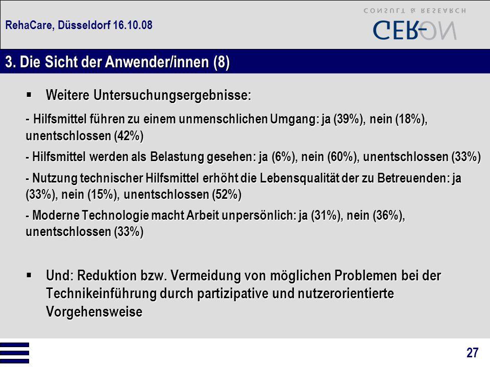 RehaCare, Düsseldorf 16.10.08  Weitere Untersuchungsergebnisse: - Hilfsmittel führen zu einem unmenschlichen Umgang: ja (39%), nein (18%), unentschlo