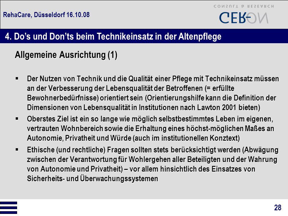 RehaCare, Düsseldorf 16.10.08 Allgemeine Ausrichtung (1)  Der Nutzen von Technik und die Qualität einer Pflege mit Technikeinsatz müssen an der Verbe