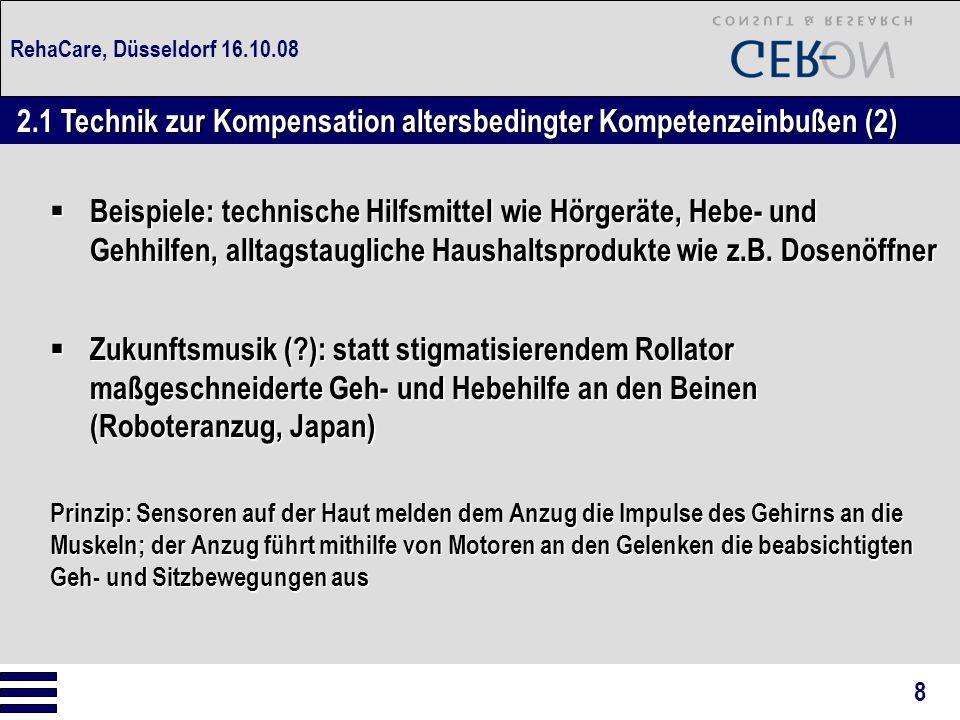 RehaCare, Düsseldorf 16.10.08  Beispiele: technische Hilfsmittel wie Hörgeräte, Hebe- und Gehhilfen, alltagstaugliche Haushaltsprodukte wie z.B. Dose