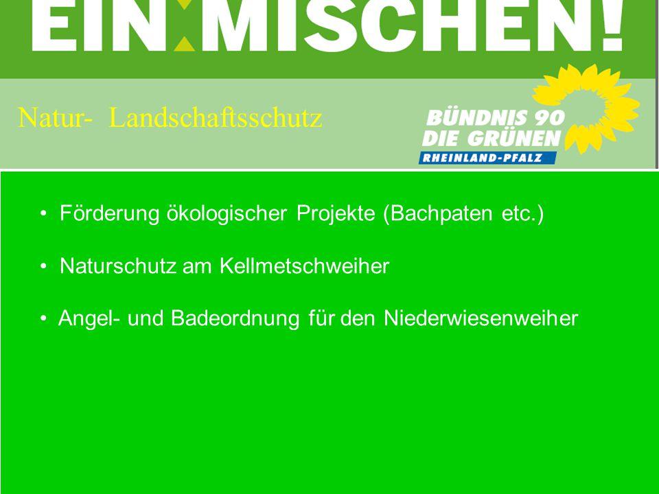 Förderung ökologischer Projekte (Bachpaten etc.) Naturschutz am Kellmetschweiher Angel- und Badeordnung für den Niederwiesenweiher Natur- Landschaftsschutz