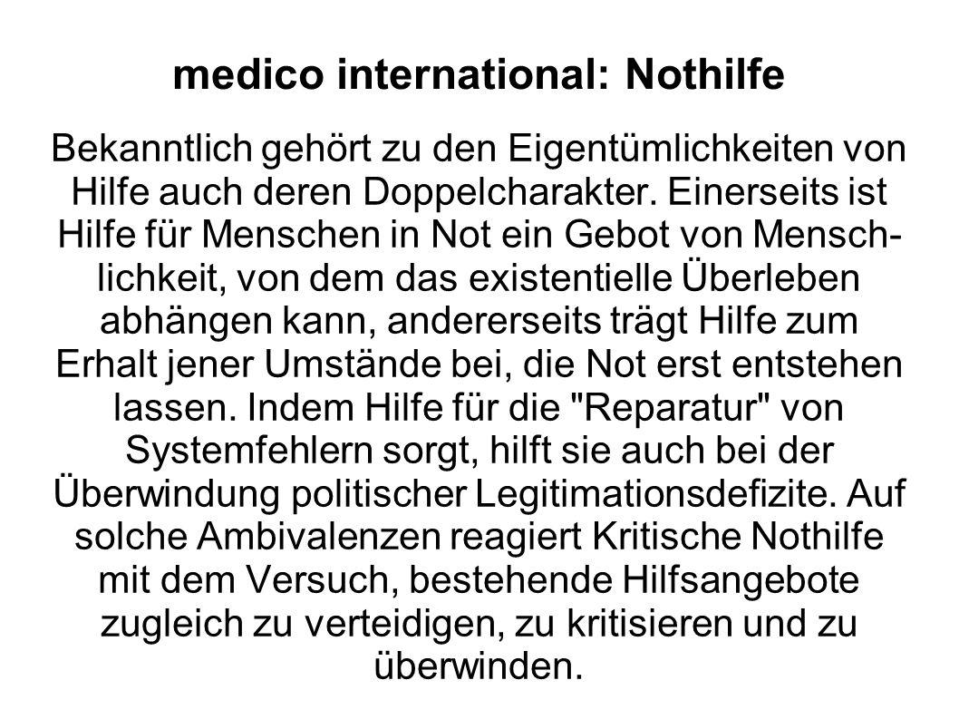 medico international: Nothilfe Bekanntlich gehört zu den Eigentümlichkeiten von Hilfe auch deren Doppelcharakter. Einerseits ist Hilfe für Menschen in