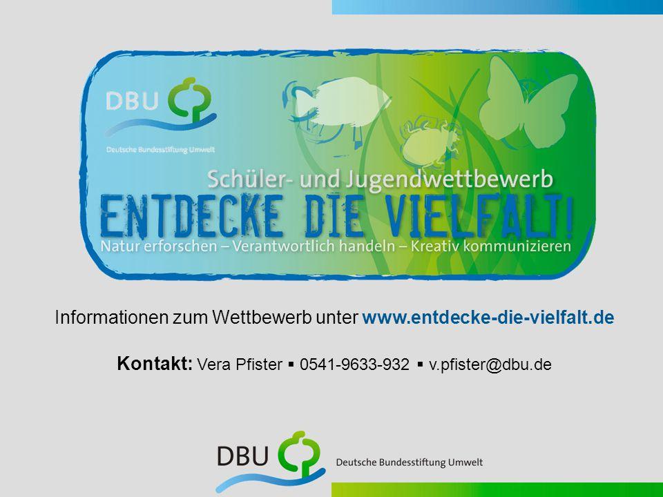 Informationen zum Wettbewerb unter www.entdecke-die-vielfalt.de Kontakt: Vera Pfister  0541-9633-932  v.pfister@dbu.de