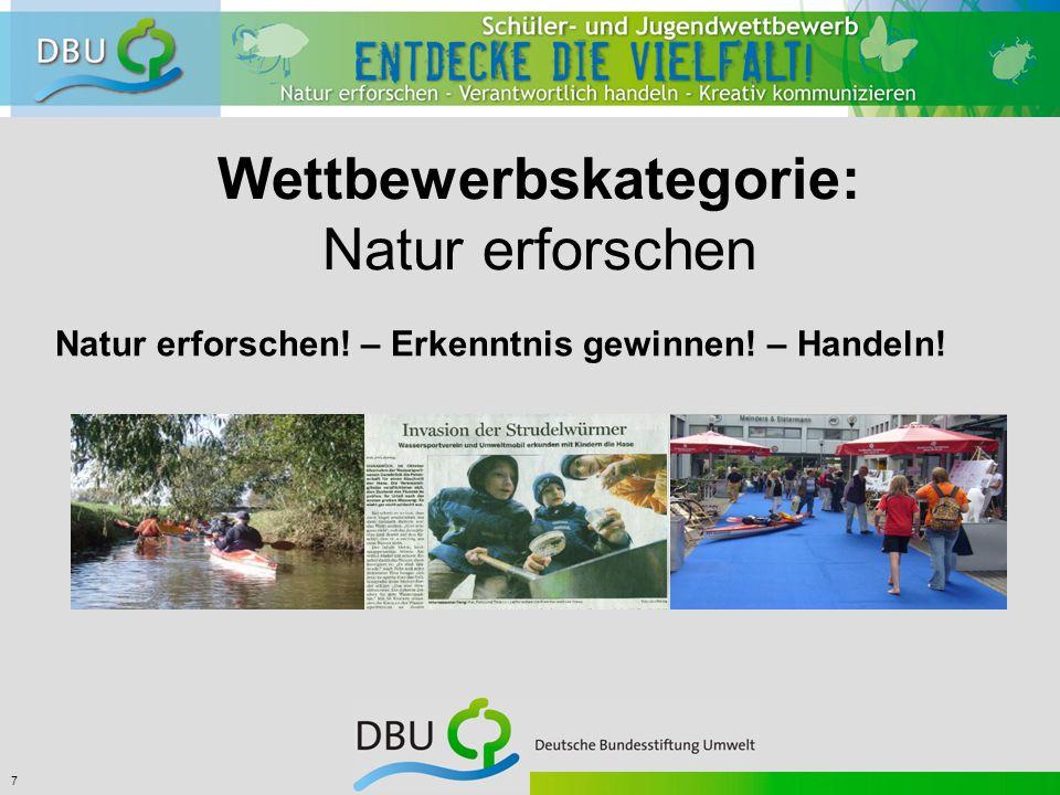 7 Wettbewerbskategorie: Natur erforschen Natur erforschen! – Erkenntnis gewinnen! – Handeln!