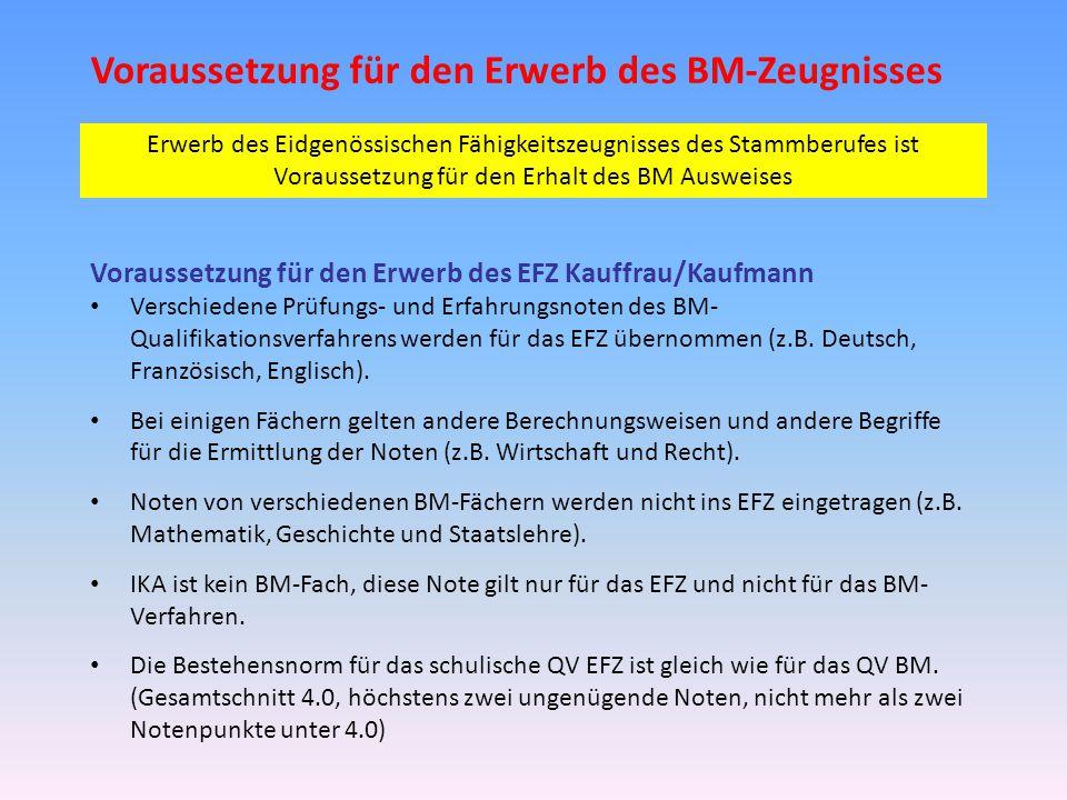 Voraussetzung für den Erwerb des BM-Zeugnisses Voraussetzung für den Erwerb des EFZ Kauffrau/Kaufmann Verschiedene Prüfungs- und Erfahrungsnoten des B