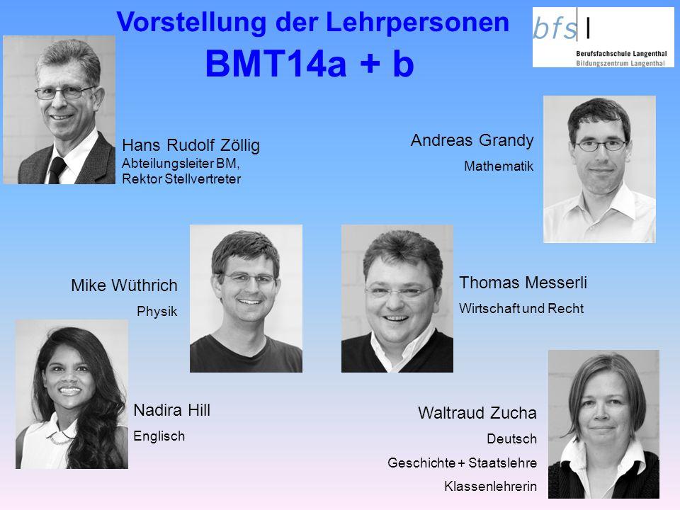 Vorstellung der Lehrpersonen BMT14a + b Waltraud Zucha Deutsch Geschichte + Staatslehre Klassenlehrerin Nadira Hill Englisch Hans Rudolf Zöllig Abteil