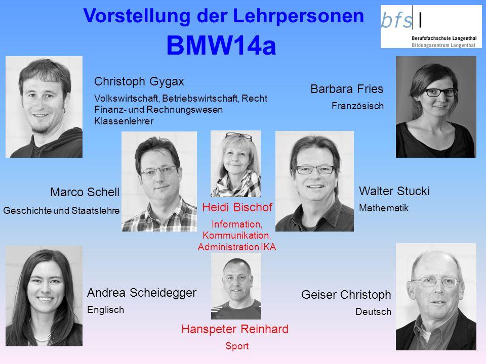 Vorstellung der Lehrpersonen BMW14a Geiser Christoph Deutsch Andrea Scheidegger Englisch Christoph Gygax Volkswirtschaft, Betriebswirtschaft, Recht Fi