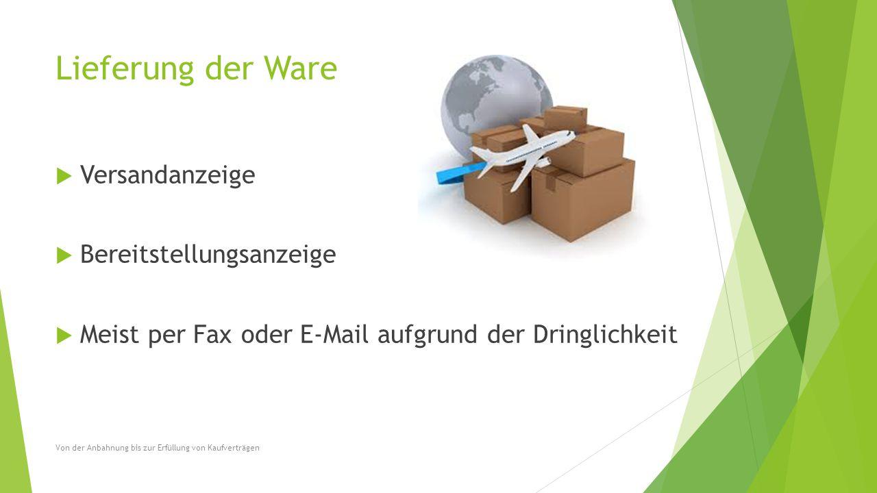 Lieferung der Ware  Versandanzeige  Bereitstellungsanzeige  Meist per Fax oder E-Mail aufgrund der Dringlichkeit Von der Anbahnung bis zur Erfüllun