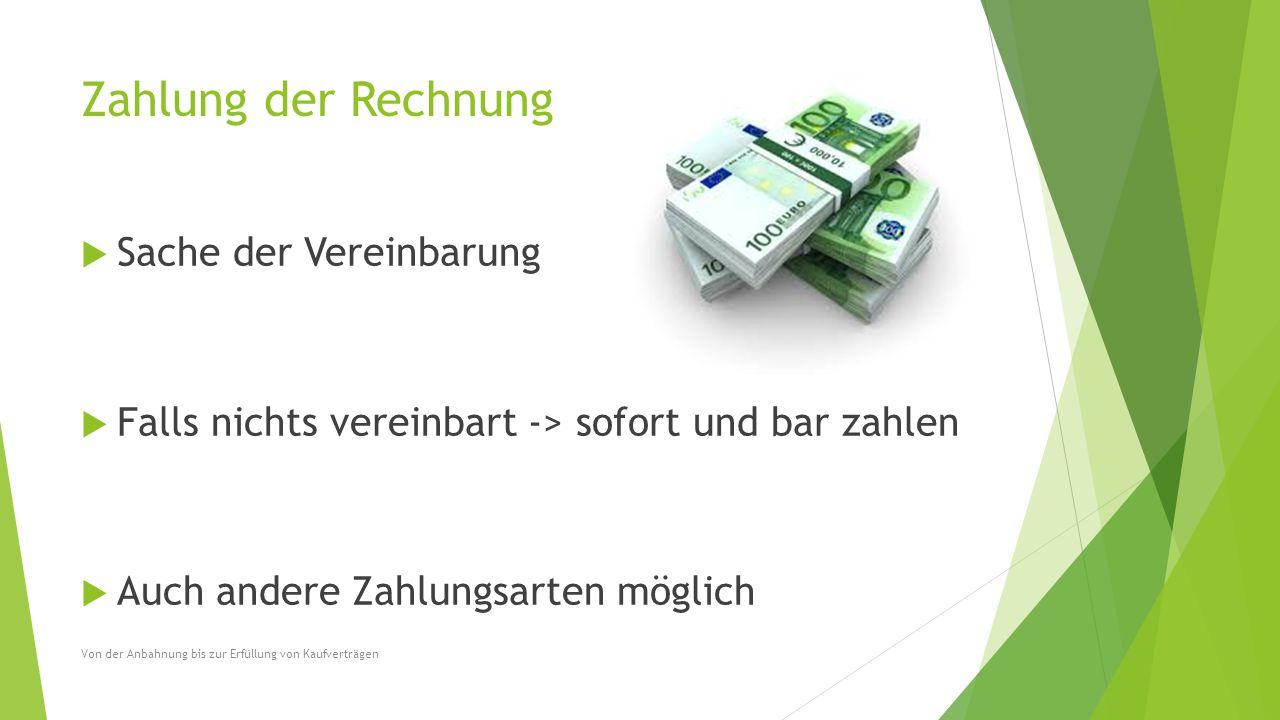 Zahlung der Rechnung  Sache der Vereinbarung  Falls nichts vereinbart -> sofort und bar zahlen  Auch andere Zahlungsarten möglich Von der Anbahnung