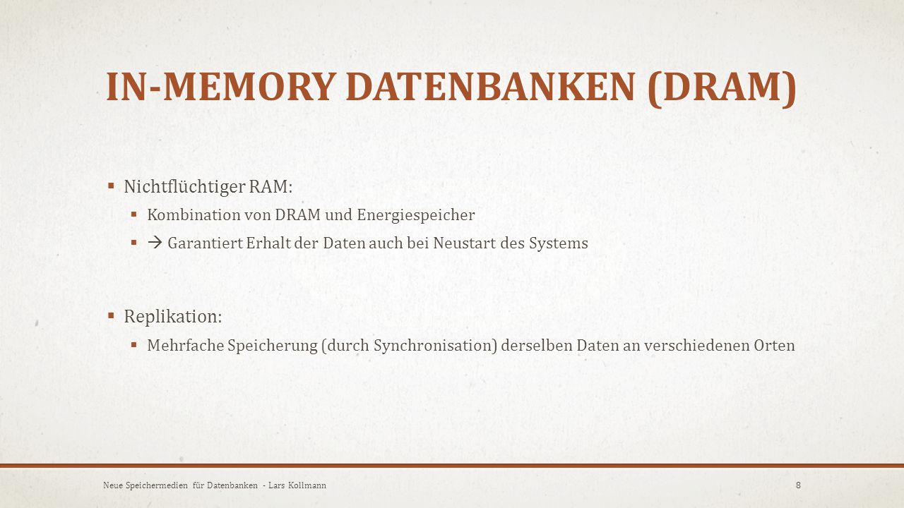 Produkte:  Apache Derby  Berkeley DB  IBM Cognos TM1  Microsoft SQL Server 2014  SAP HANA  SQLite  … 9Neue Speichermedien für Datenbanken - Lars Kollmann IN-MEMORY DATENBANKEN (DRAM)