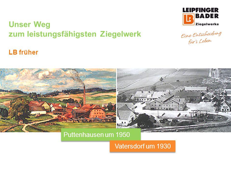 Wir vereinen Tradition und Innovation LB heute Werk Vatersdorf Werk Puttenhausen