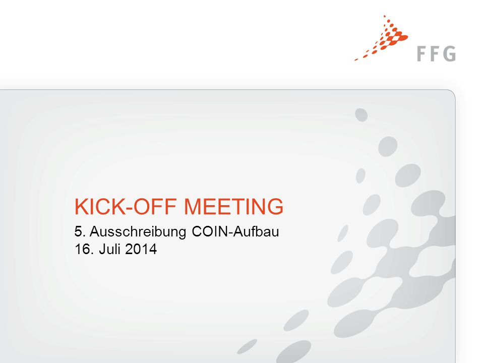 5. Ausschreibung COIN-Aufbau 16. Juli 2014 KICK-OFF MEETING