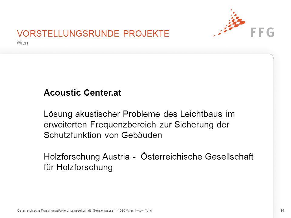 VORSTELLUNGSRUNDE PROJEKTE Österreichische Forschungsförderungsgesellschaft | Sensengasse 1 | 1090 Wien | www.ffg.at14 Acoustic Center.at Lösung akust