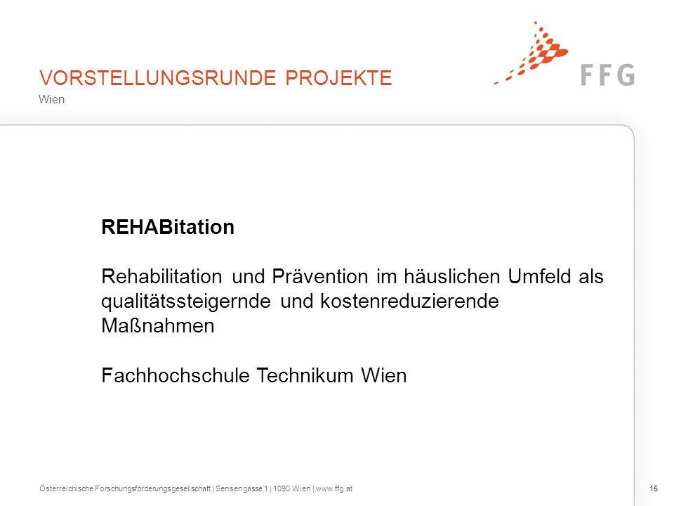 VORSTELLUNGSRUNDE PROJEKTE Österreichische Forschungsförderungsgesellschaft | Sensengasse 1 | 1090 Wien | www.ffg.at15 REHABitation Rehabilitation und