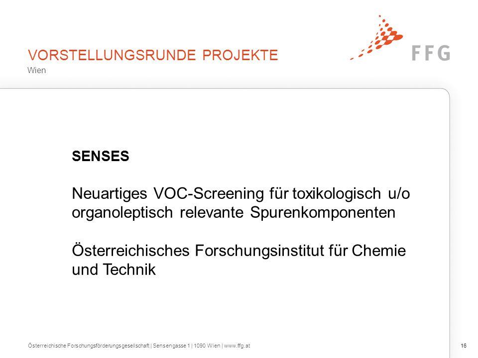 VORSTELLUNGSRUNDE PROJEKTE Österreichische Forschungsförderungsgesellschaft | Sensengasse 1 | 1090 Wien | www.ffg.at16 SENSES Neuartiges VOC-Screening