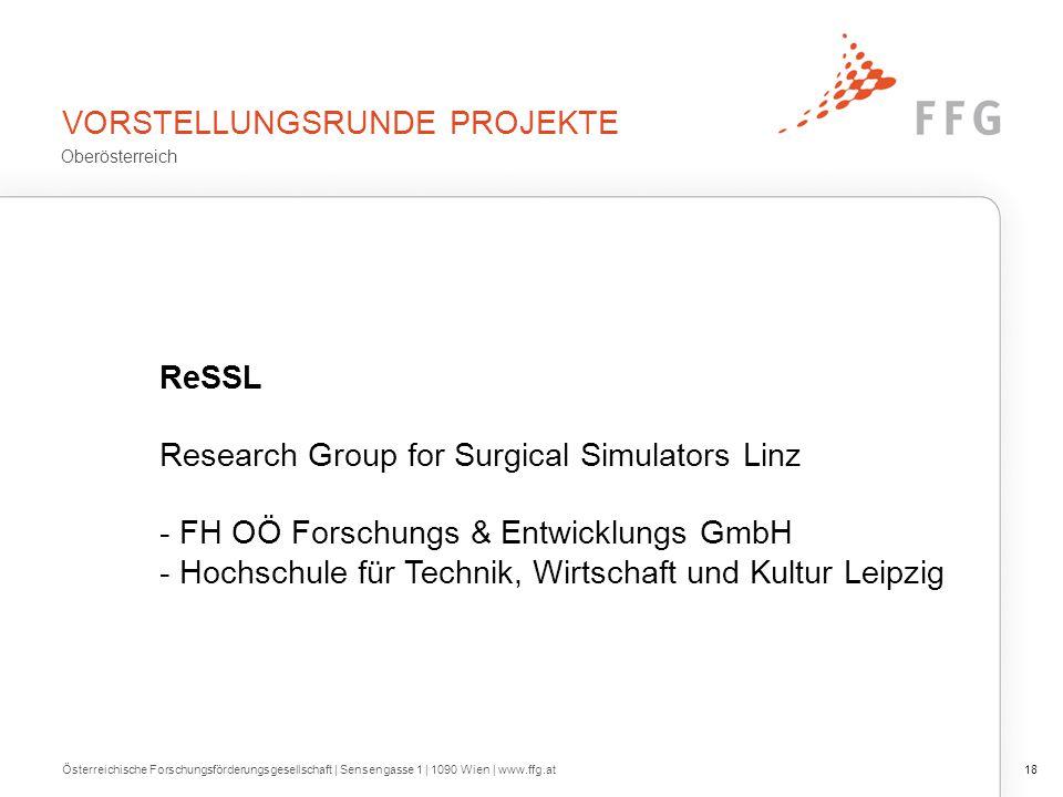 VORSTELLUNGSRUNDE PROJEKTE Österreichische Forschungsförderungsgesellschaft | Sensengasse 1 | 1090 Wien | www.ffg.at18 ReSSL Research Group for Surgic