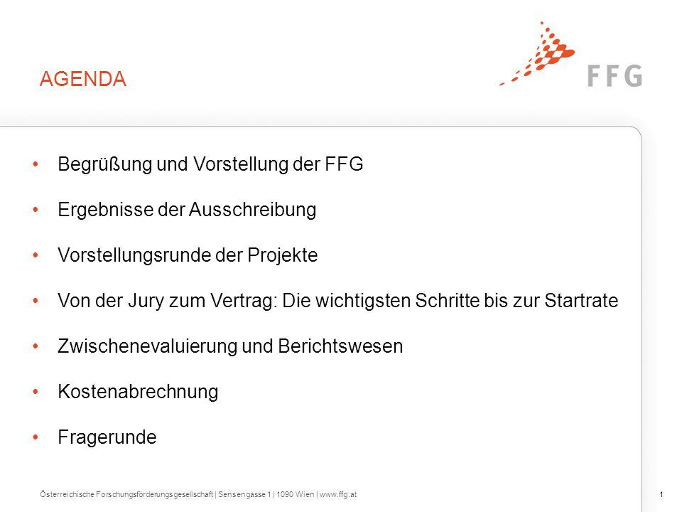 AGENDA Begrüßung und Vorstellung der FFG Ergebnisse der Ausschreibung Vorstellungsrunde der Projekte Von der Jury zum Vertrag: Die wichtigsten Schritt